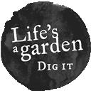 Life's a Garden Dig it